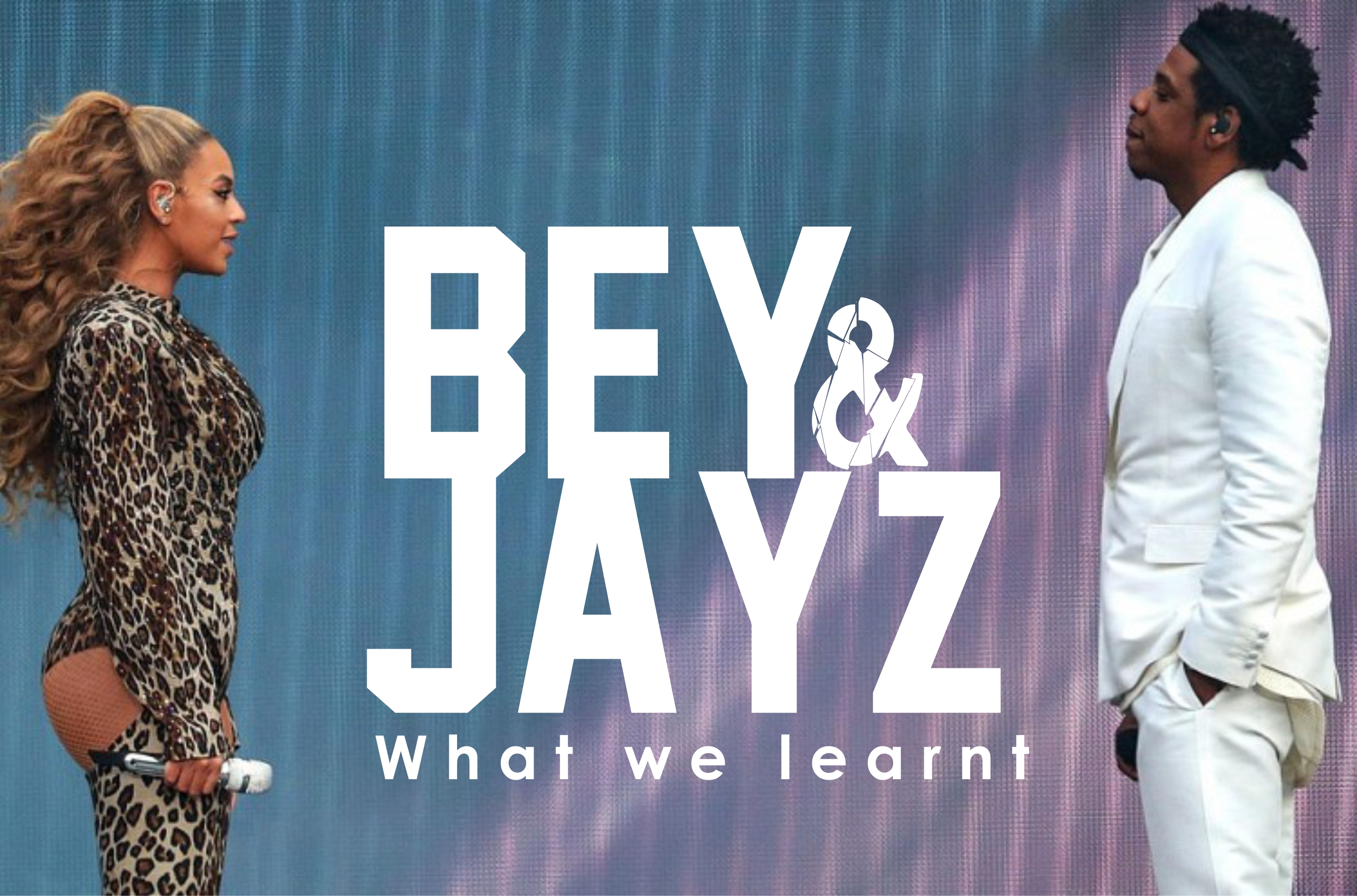 Bey & JayZ- what we learnt…